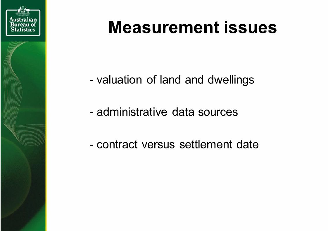 Measurement issues - valuation of land and dwellings - administrative data sources - contract versus settlement date