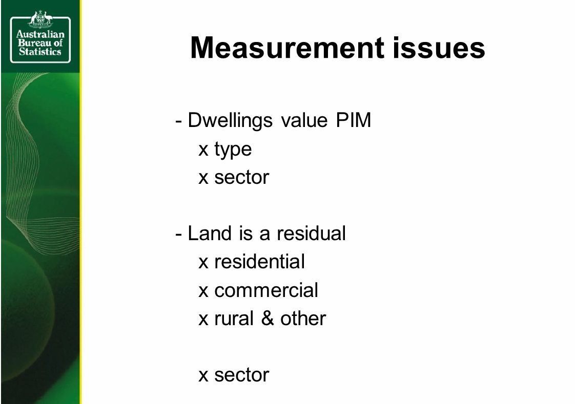 Measurement issues - Dwellings value PIM x type x sector - Land is a residual x residential x commercial x rural & other x sector