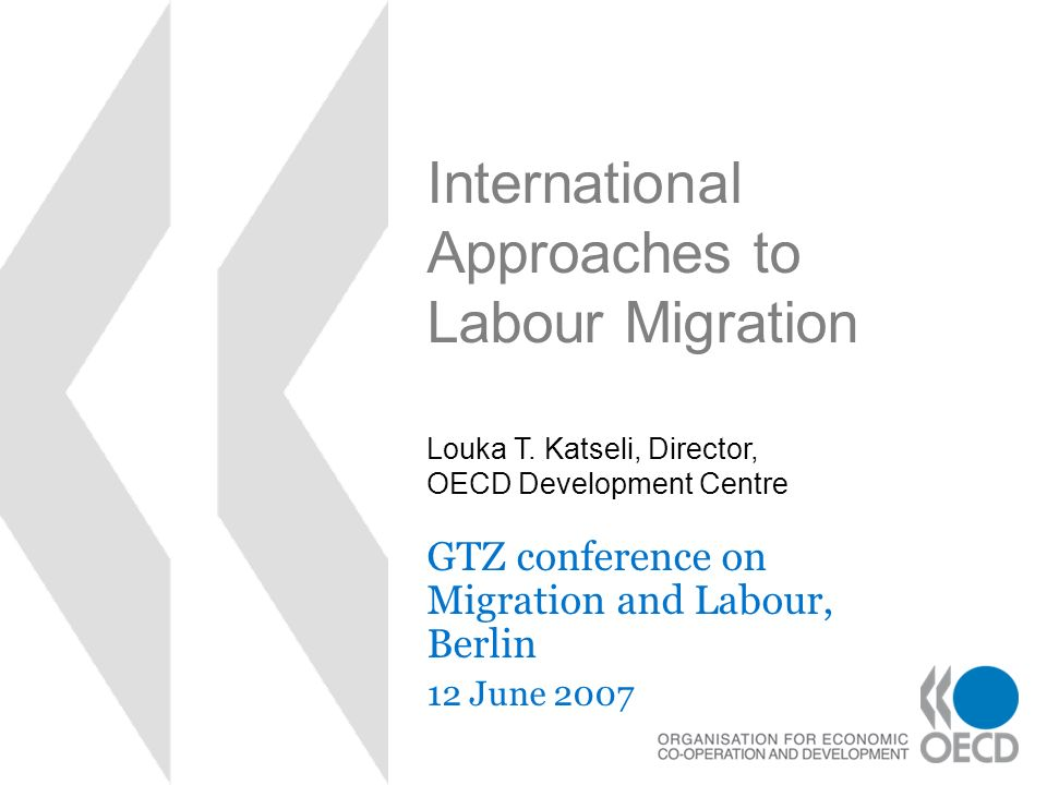 International Approaches to Labour Migration GTZ conference on Migration and Labour, Berlin 12 June 2007 Louka T.