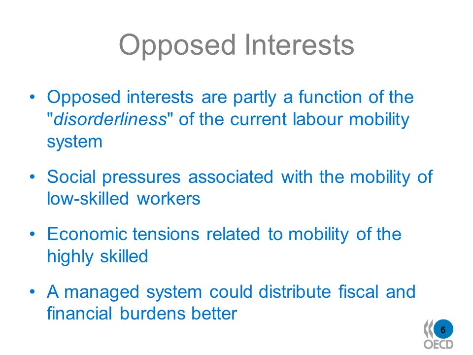 6 Opposed Interests Opposed interests are partly a function of the disorderliness of the current labour mobility system Social pressures associated with the mobility of low-skilled workers Economic tensions related to mobility of the highly skilled A managed system could distribute fiscal and financial burdens better