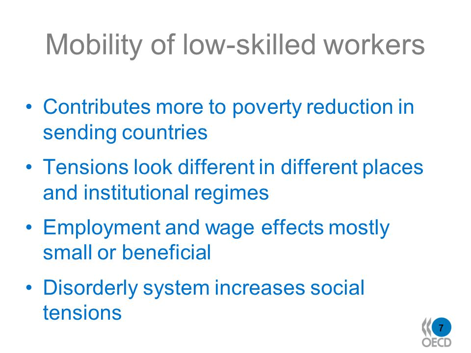 7 Mobility of low-skilled workers Contributes more to poverty reduction in sending countries Tensions look different in different places and institutional regimes Employment and wage effects mostly small or beneficial Disorderly system increases social tensions