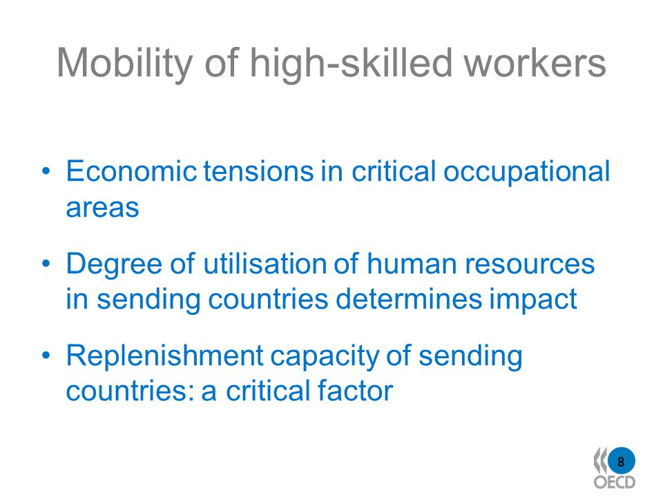 8 Mobility of high-skilled workers Economic tensions in critical occupational areas Degree of utilisation of human resources in sending countries determines impact Replenishment capacity of sending countries: a critical factor