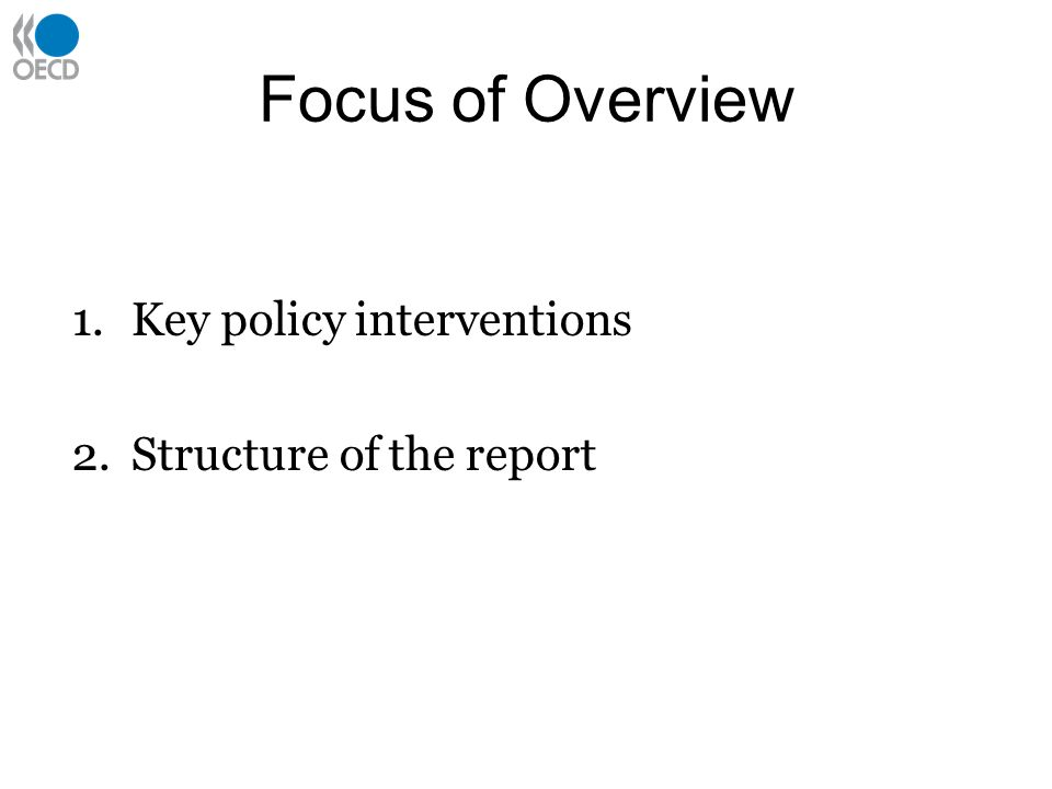 Focus of Overview 1.Key policy interventions 2.Structure of the report
