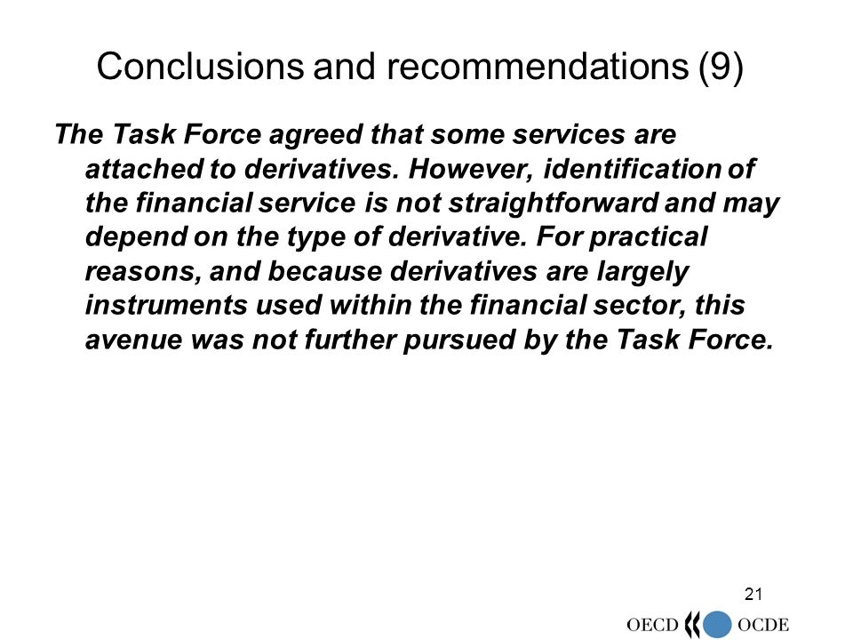 21 Conclusions and recommendations (9) The Task Force agreed that some services are attached to derivatives.