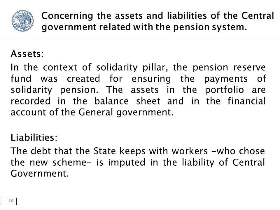 20 Concerning the assets and liabilities of the Central government related with the pension system.