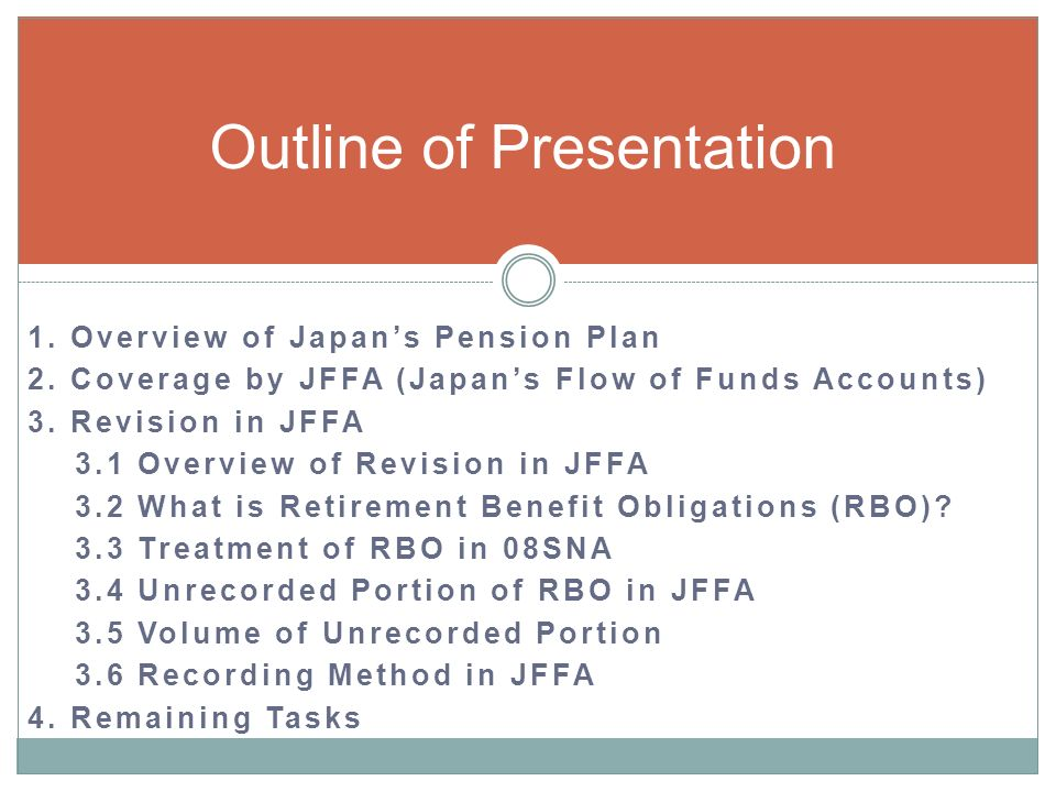 1. Overview of Japans Pension Plan 2. Coverage by JFFA (Japans Flow of Funds Accounts) 3.
