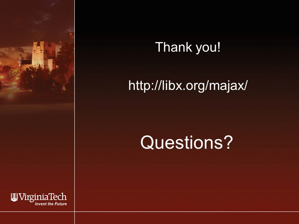 Questions Thank you! http://libx.org/majax/