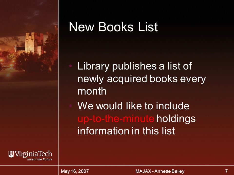 7 MAJAX - Annette BaileyMay 16, 2007 New Books List Library publishes a list of newly acquired books every month We would like to include up-to-the-minute holdings information in this list