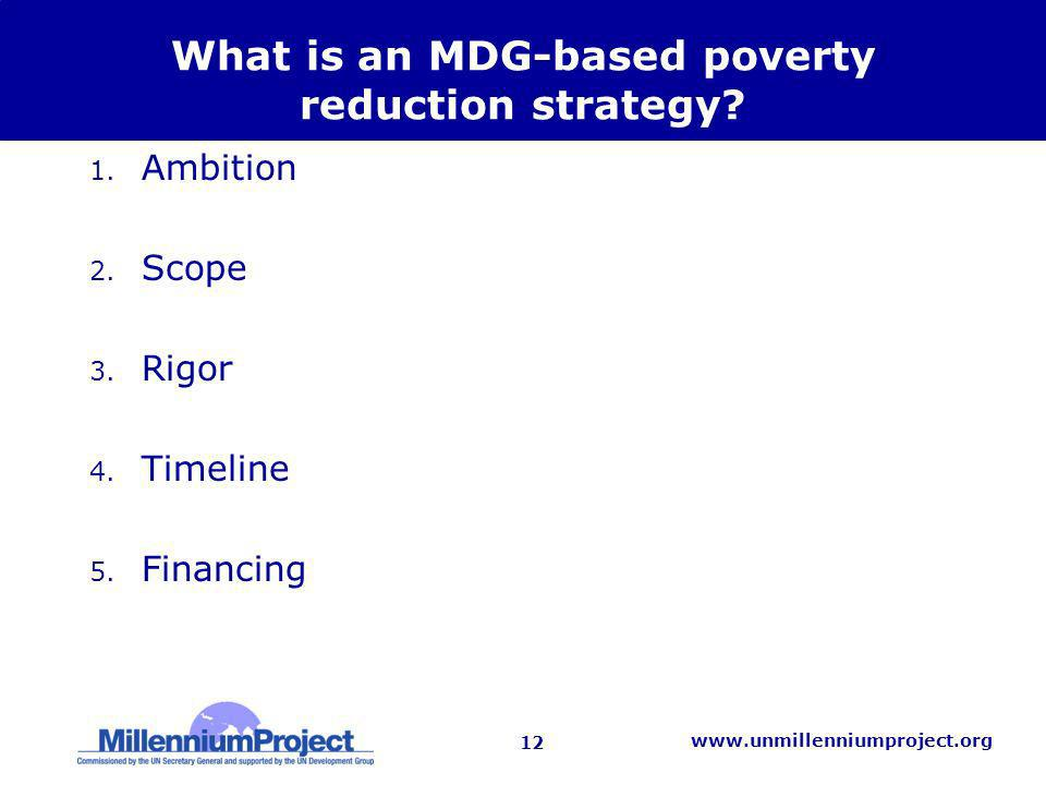 12 www.unmillenniumproject.org What is an MDG-based poverty reduction strategy.