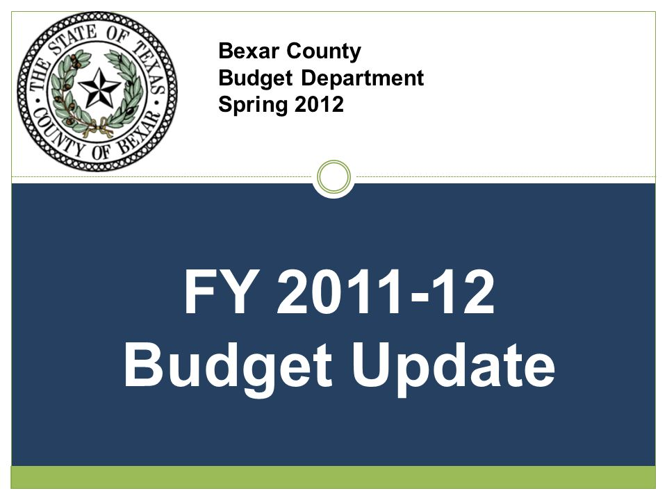 Bexar County Budget Department Spring 2012 FY 2011-12 Budget Update