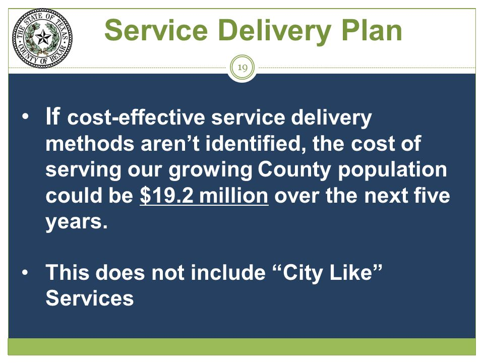 If cost-effective service delivery methods arent identified, the cost of serving our growing County population could be $19.2 million over the next five years.