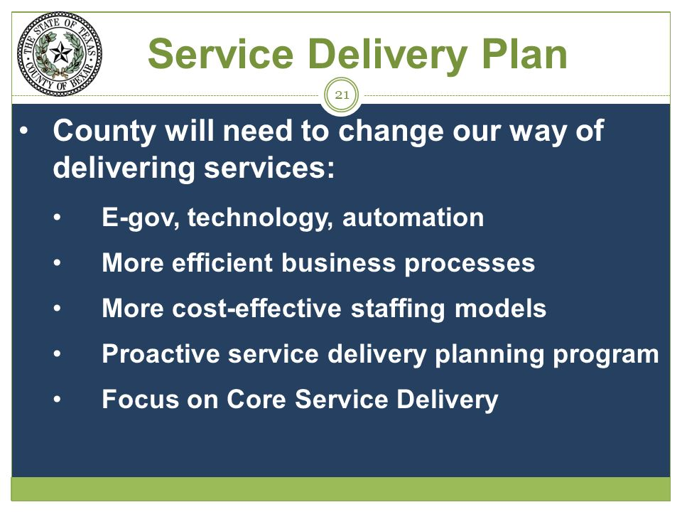 County will need to change our way of delivering services: E-gov, technology, automation More efficient business processes More cost-effective staffing models Proactive service delivery planning program Focus on Core Service Delivery Service Delivery Plan 21