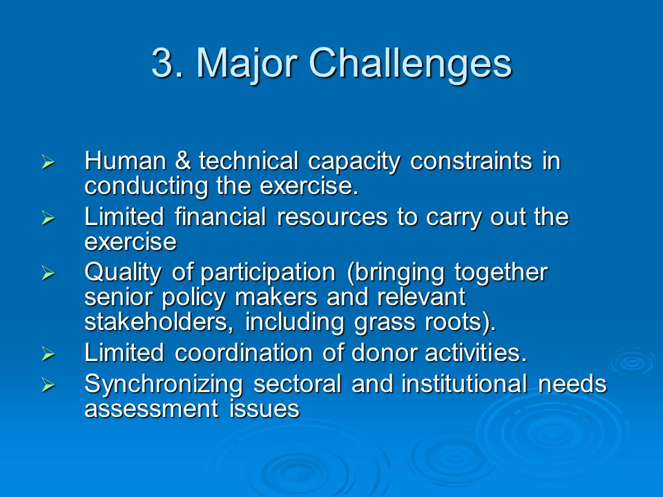 3. Major Challenges Human & technical capacity constraints in conducting the exercise.