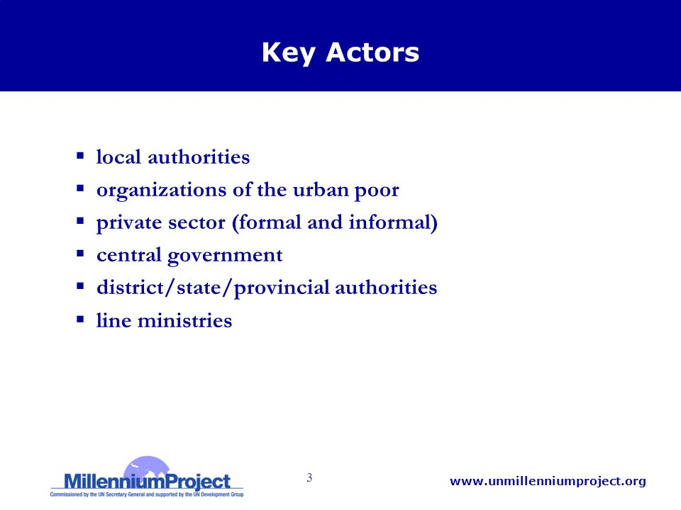 3   Key Actors local authorities organizations of the urban poor private sector (formal and informal) central government district/state/provincial authorities line ministries