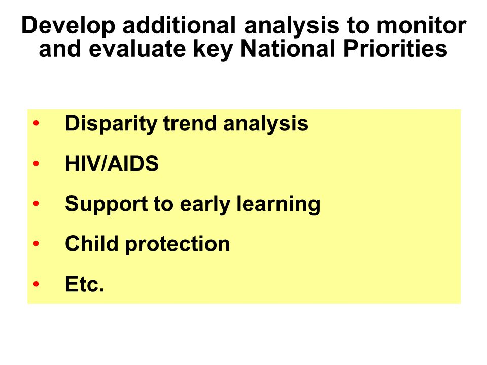 Disparity trend analysis HIV/AIDS Support to early learning Child protection Etc.
