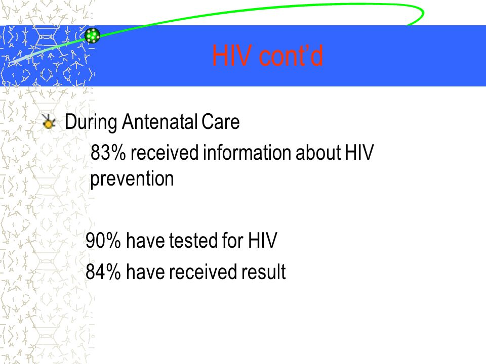 During Antenatal Care 83% received information about HIV prevention 90% have tested for HIV 84% have received result