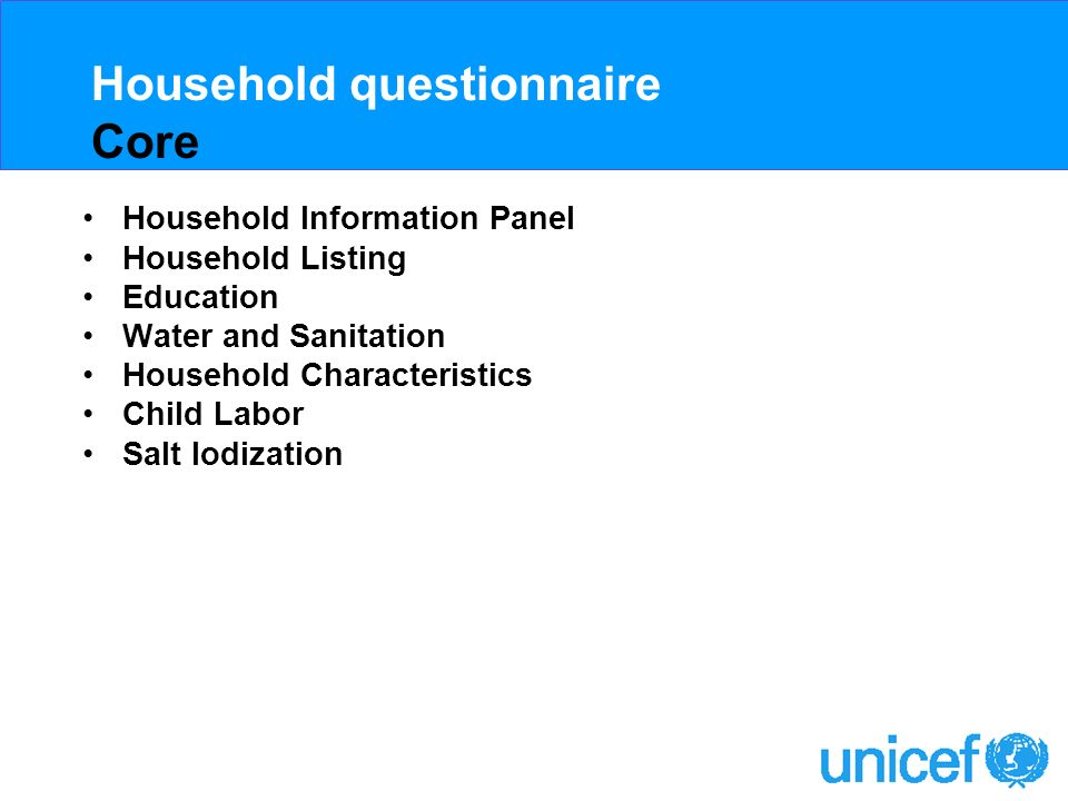 Household questionnaire Core Household Information Panel Household Listing Education Water and Sanitation Household Characteristics Child Labor Salt Iodization