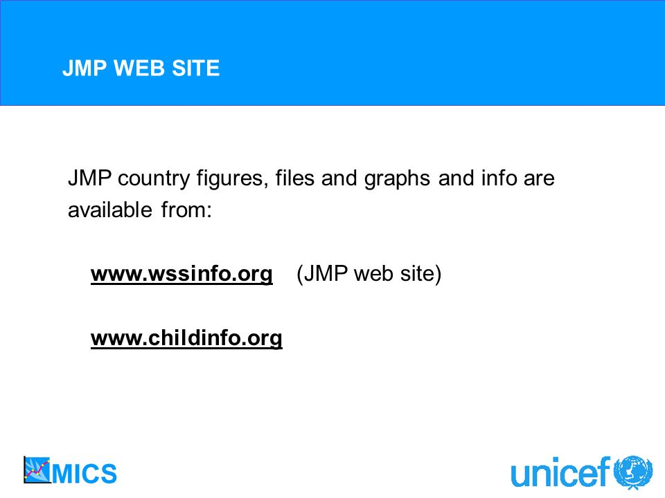 JMP WEB SITE JMP country figures, files and graphs and info are available from: www.wssinfo.org (JMP web site) www.childinfo.org