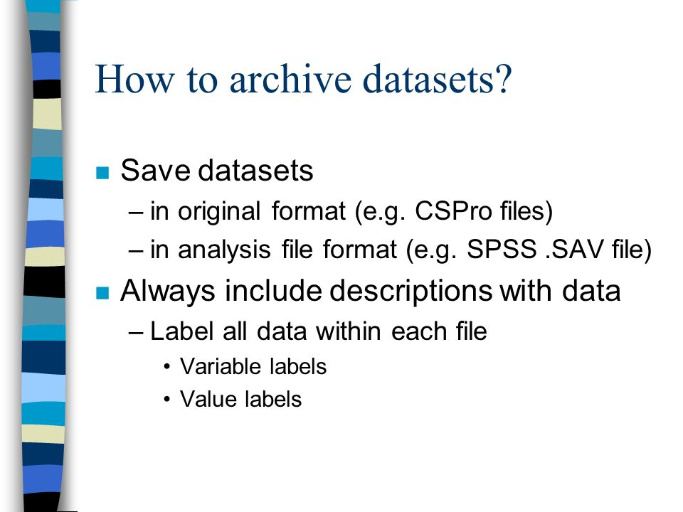 How to archive datasets. n Save datasets –in original format (e.g.
