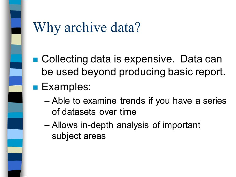 Why archive data. n Collecting data is expensive.
