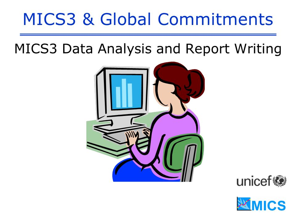 MICS3 & Global Commitments MICS3 Data Analysis and Report Writing