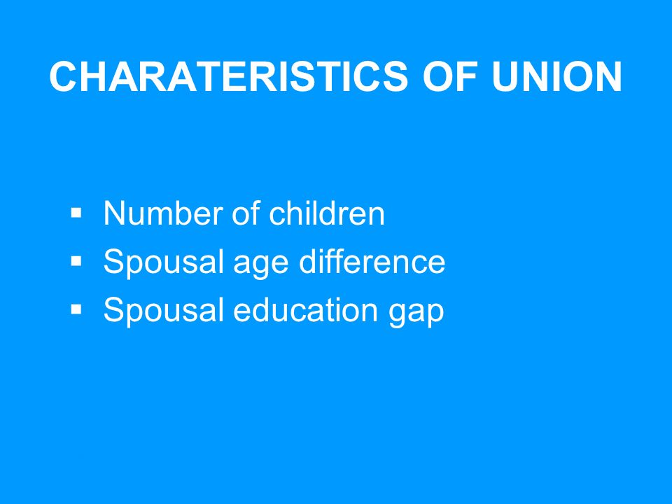 UNICEFEarly Marriage: A Statistical Exploration CHARATERISTICS OF UNION Number of children Spousal age difference Spousal education gap