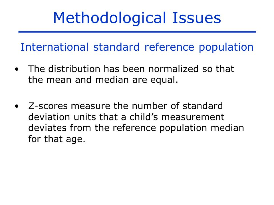 Methodological Issues Undernourishment is gauged by comparing children to a reference standard.