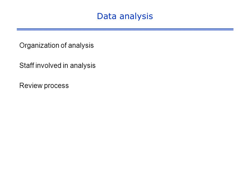 Data analysis Organization of analysis Staff involved in analysis Review process