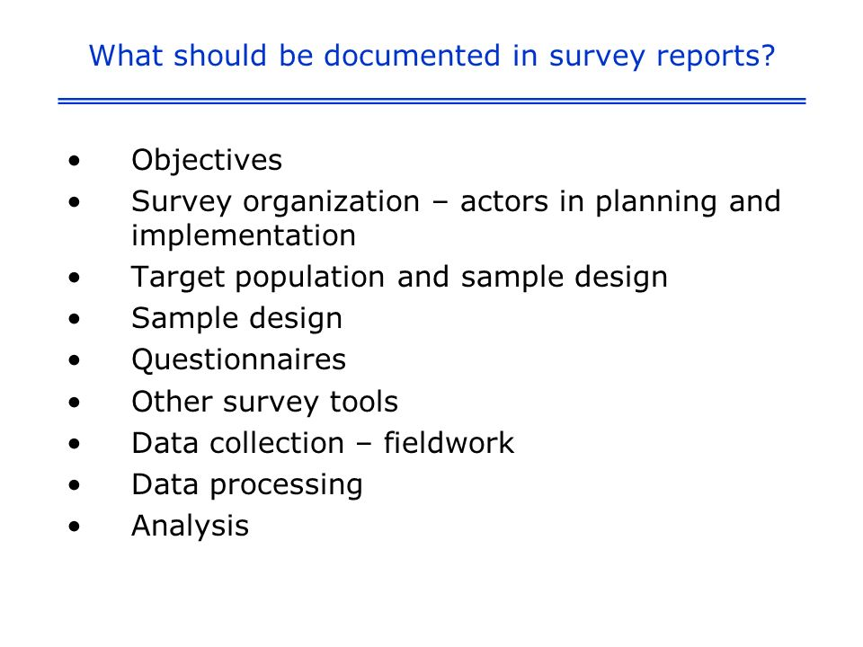 What should be documented in survey reports.