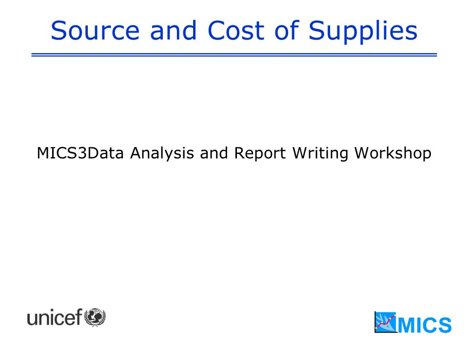 Source and Cost of Supplies MICS3Data Analysis and Report Writing Workshop