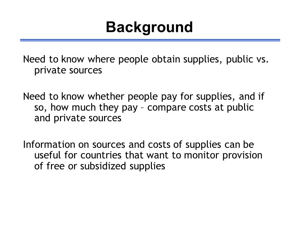 Background Need to know where people obtain supplies, public vs.