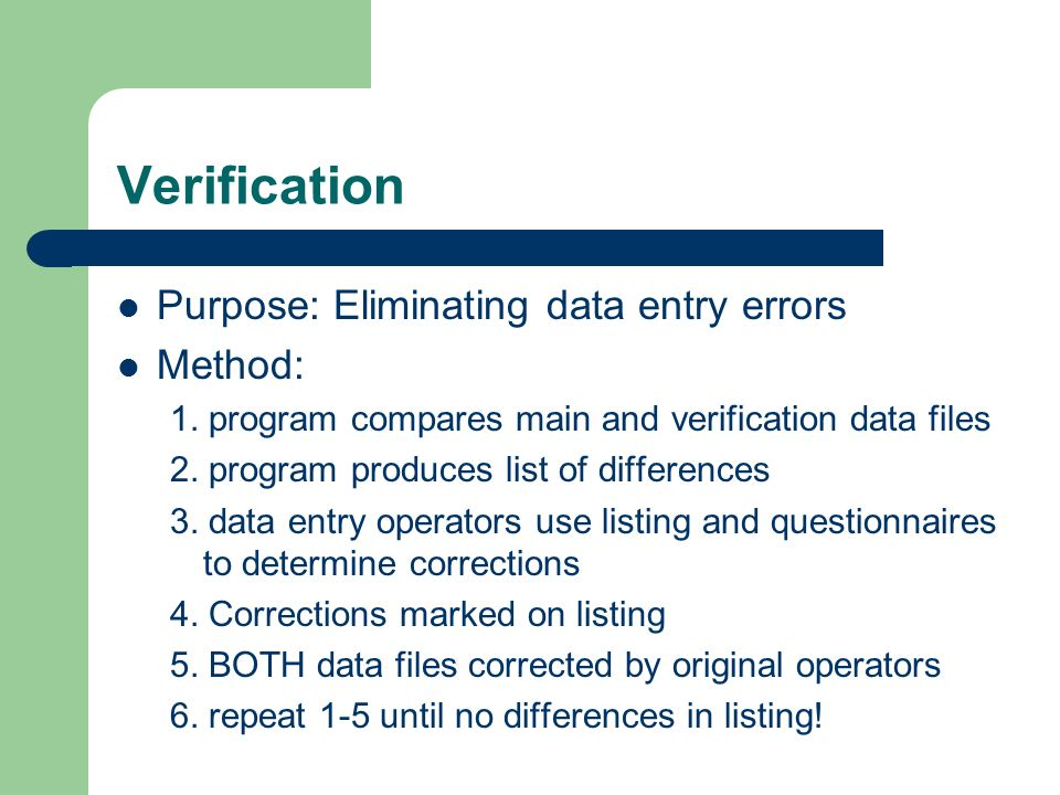 Verification Purpose: Eliminating data entry errors Method: 1.