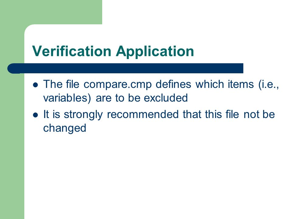 Verification Application The file compare.cmp defines which items (i.e., variables) are to be excluded It is strongly recommended that this file not be changed