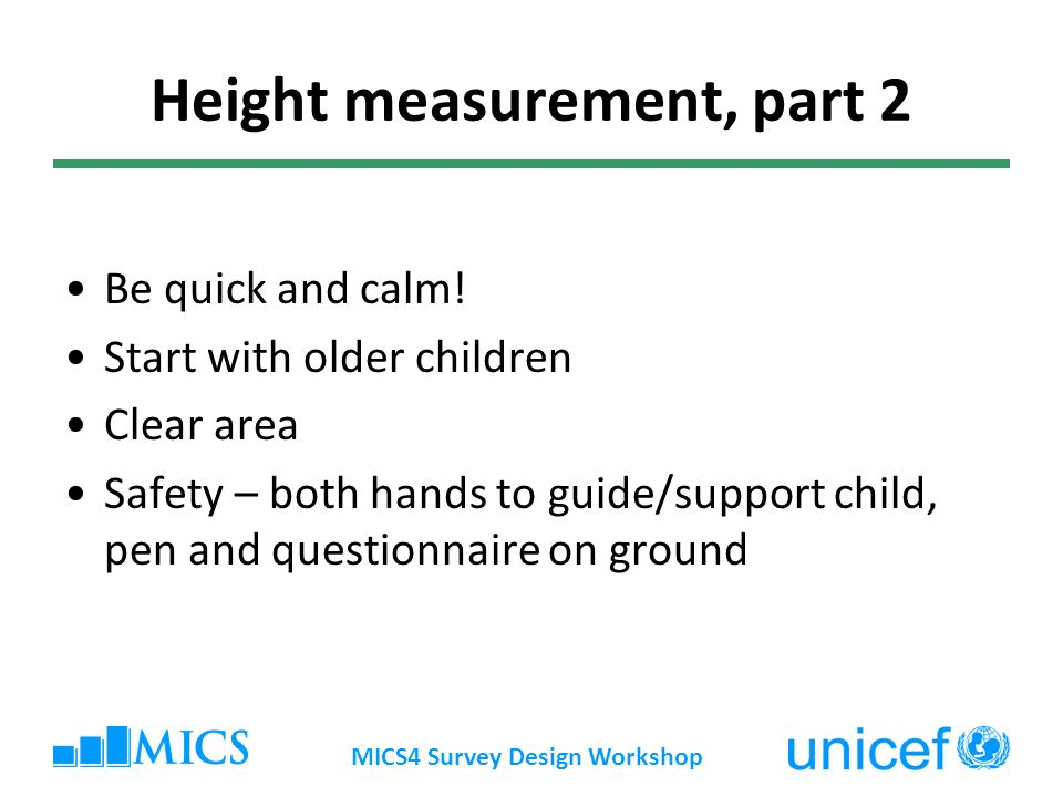 MICS4 Survey Design Workshop Height measurement, part 2 Be quick and calm.
