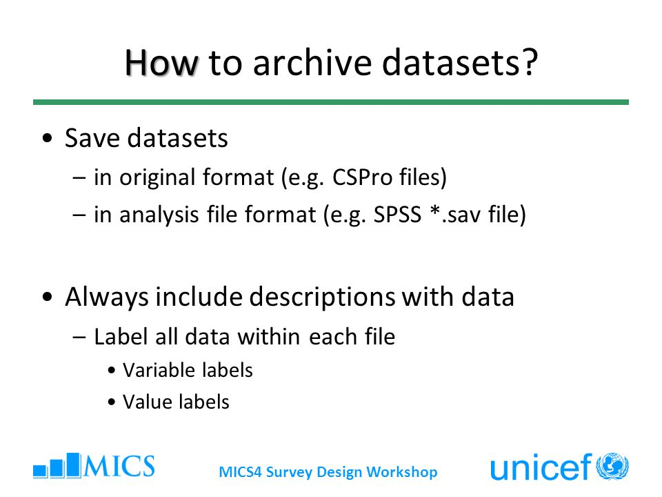 MICS4 Survey Design Workshop How How to archive datasets.