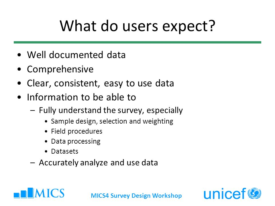 MICS4 Survey Design Workshop What do users expect.