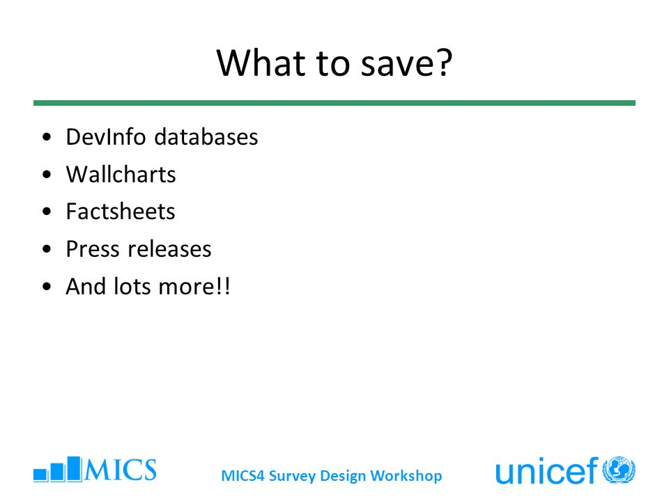 MICS4 Survey Design Workshop What to save.