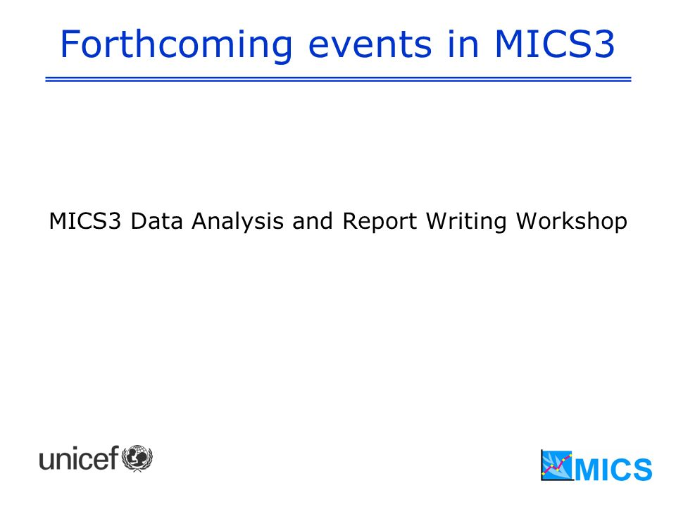 Forthcoming events in MICS3 MICS3 Data Analysis and Report Writing Workshop