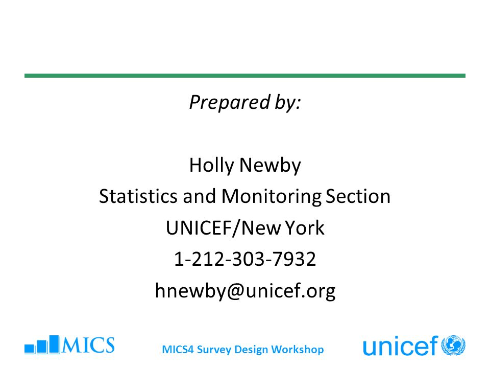 Prepared by: Holly Newby Statistics and Monitoring Section UNICEF/New York 1-212-303-7932 hnewby@unicef.org