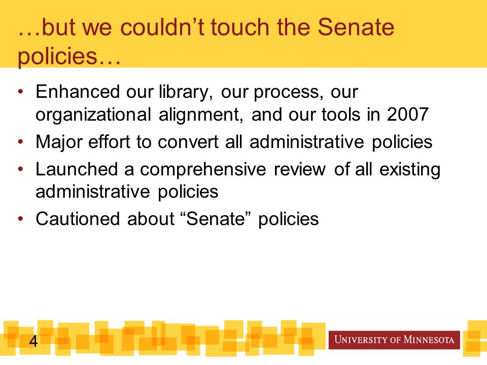 4 Enhanced our library, our process, our organizational alignment, and our tools in 2007 Major effort to convert all administrative policies Launched a comprehensive review of all existing administrative policies Cautioned about Senate policies …but we couldnt touch the Senate policies…
