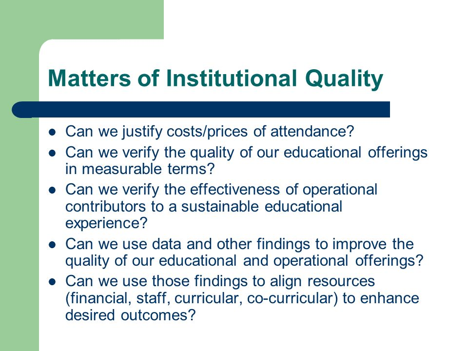 Matters of Institutional Quality Can we justify costs/prices of attendance.