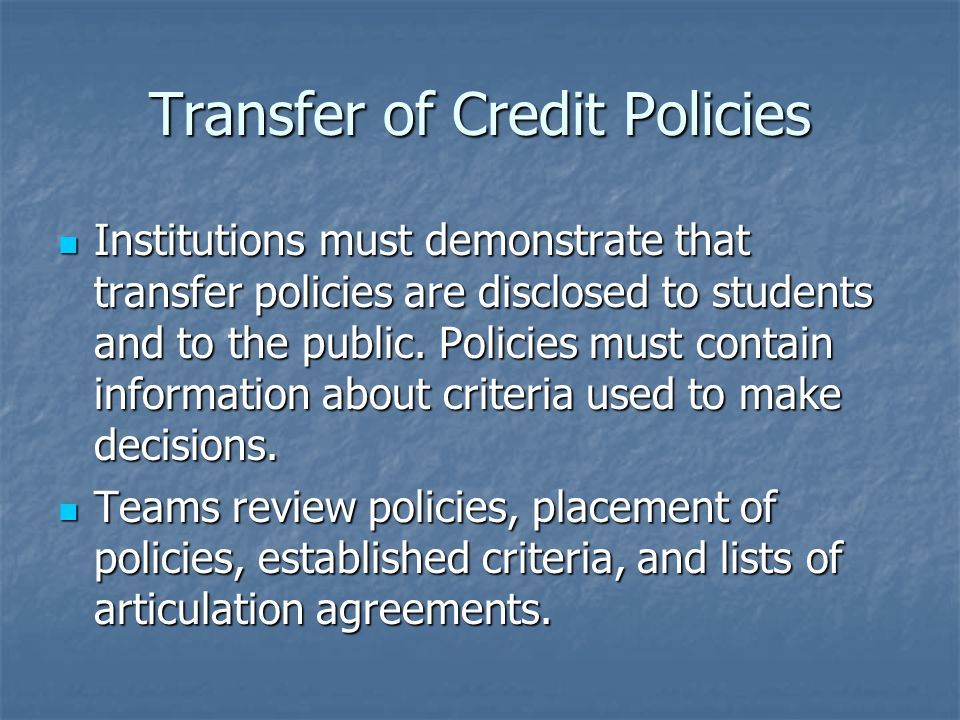 Transfer of Credit Policies Institutions must demonstrate that transfer policies are disclosed to students and to the public.