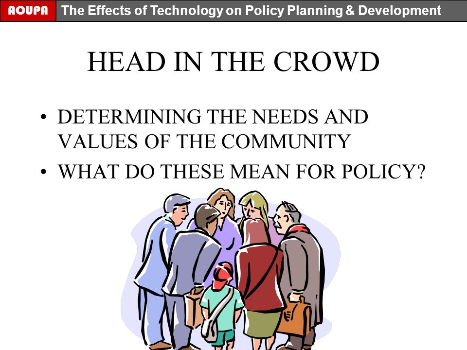 HEAD IN THE CROWD DETERMINING THE NEEDS AND VALUES OF THE COMMUNITY WHAT DO THESE MEAN FOR POLICY.
