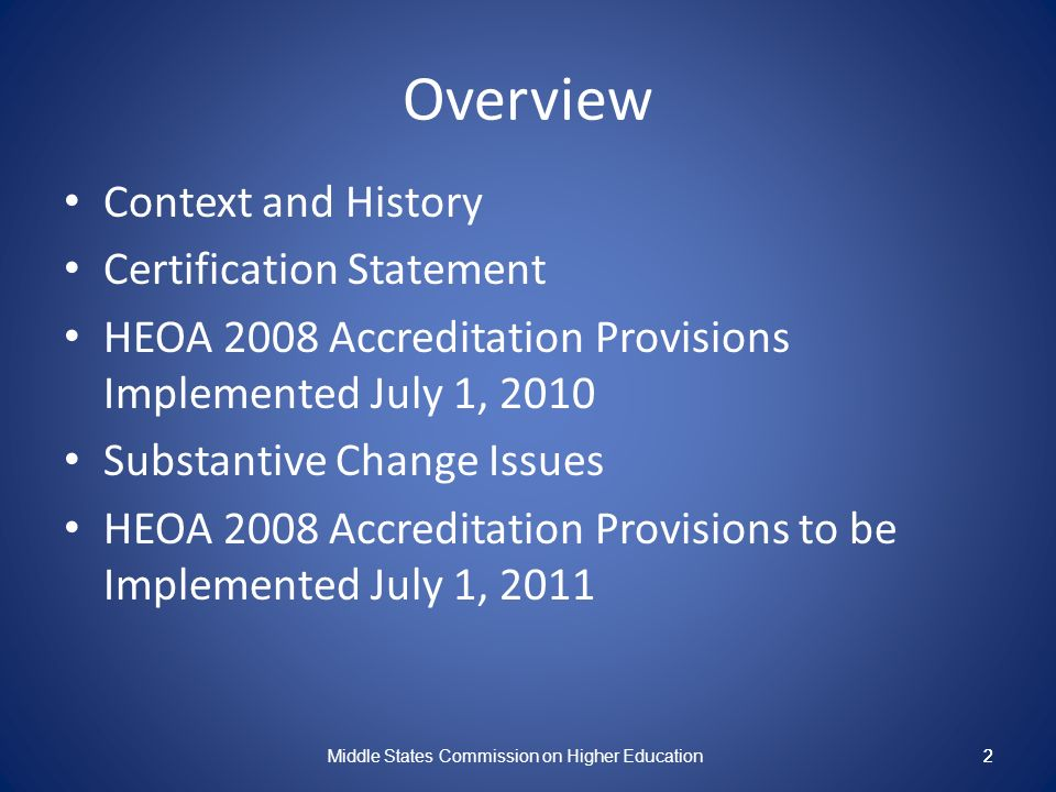 2 Overview Context and History Certification Statement HEOA 2008 Accreditation Provisions Implemented July 1, 2010 Substantive Change Issues HEOA 2008 Accreditation Provisions to be Implemented July 1, 2011 Middle States Commission on Higher Education 2