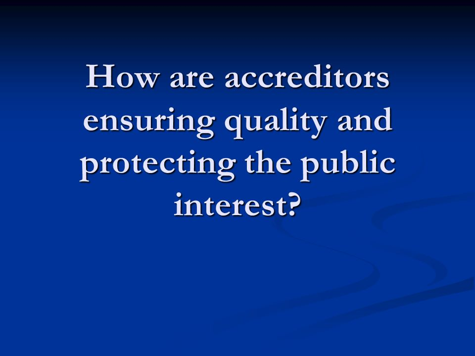 How are accreditors ensuring quality and protecting the public interest