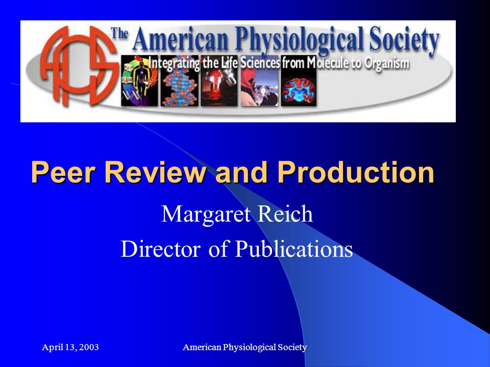 April 13, 2003American Physiological Society Peer Review and Production Margaret Reich Director of Publications