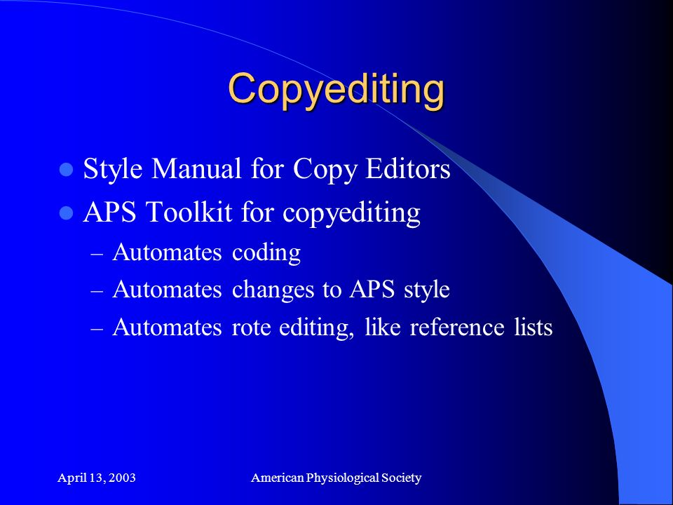 April 13, 2003American Physiological Society Copyediting Style Manual for Copy Editors APS Toolkit for copyediting – Automates coding – Automates changes to APS style – Automates rote editing, like reference lists