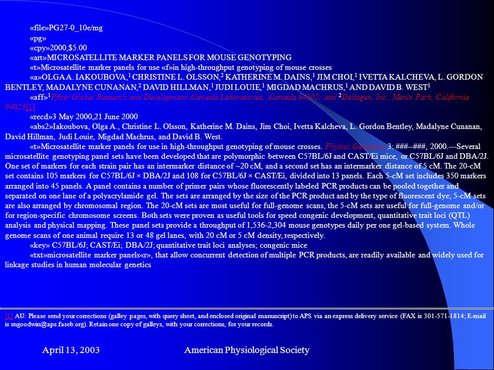 April 13, 2003American Physiological Society «file»PG27-0_10e/mg «pg» «cpy»2000,$5.00 «art»MICROSATELLITE MARKER PANELS FOR MOUSE GENOTYPING «t»Microsatellite marker panels for use «f»in high-throughput genotyping of mouse crosses «a»OLGA A.