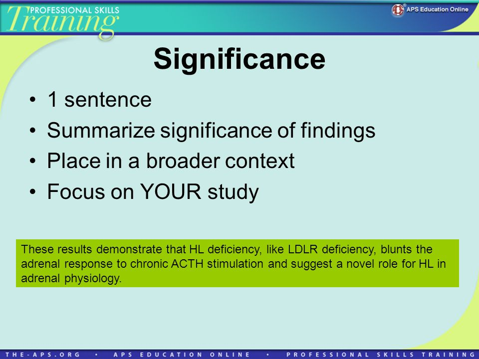 Significance 1 sentence Summarize significance of findings Place in a broader context Focus on YOUR study These results demonstrate that HL deficiency, like LDLR deficiency, blunts the adrenal response to chronic ACTH stimulation and suggest a novel role for HL in adrenal physiology.