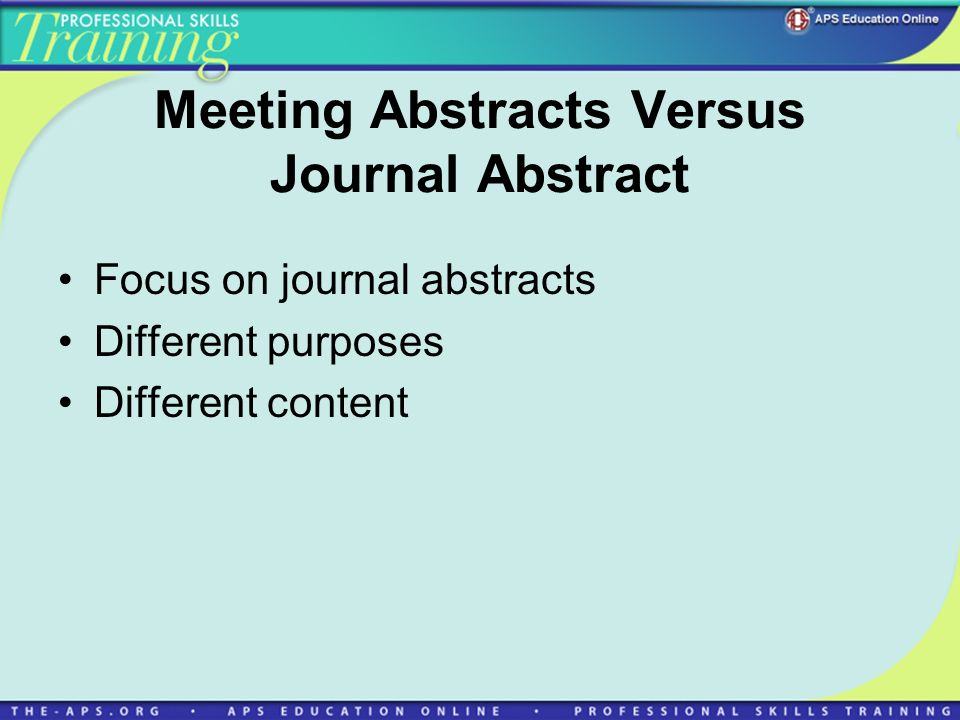 Meeting Abstracts Versus Journal Abstract Focus on journal abstracts Different purposes Different content